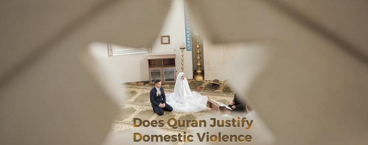 Does Quran Justify Domestic Violence Between Husband and Wife?